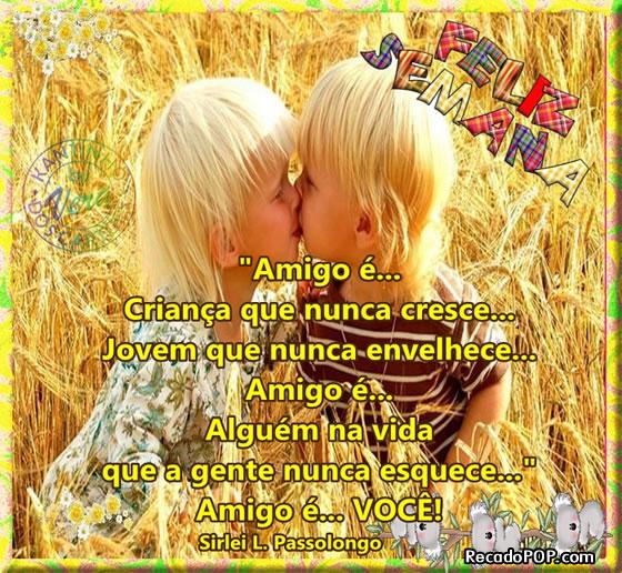 Amigo é... Criança que nunca cresce... Jovem que nunca envelhece... Amigo é... Alguém na vida que a gente nunca esquece... Amigo é... você!